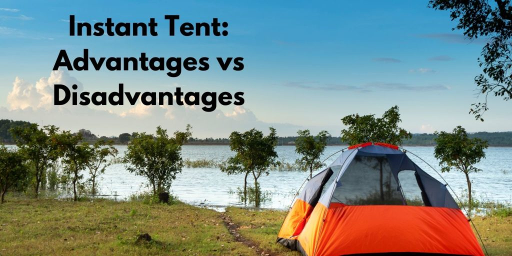 Instant Tent Advantages vs Disadvantages