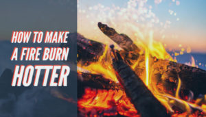 how to build a hot fire