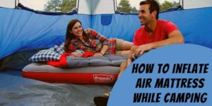 How to Inflate an Air Mattress while Camping