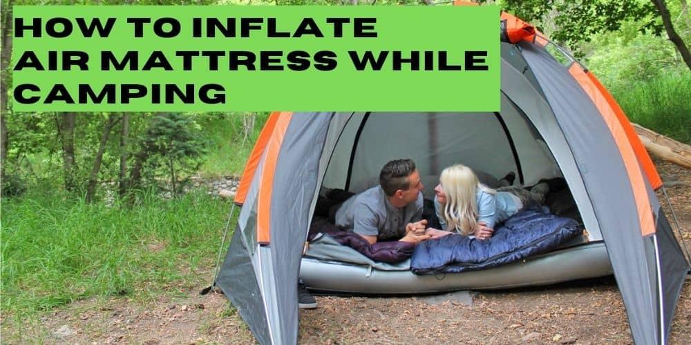 Inflate an Air Mattress While Camping