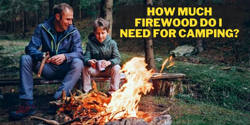 how much firewood do you need for camping